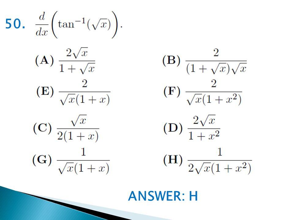 ANSWER: H 50.