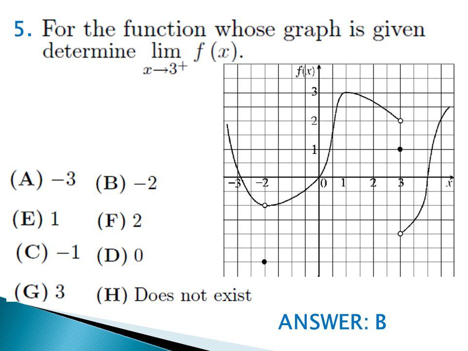 ANSWER: B 5.