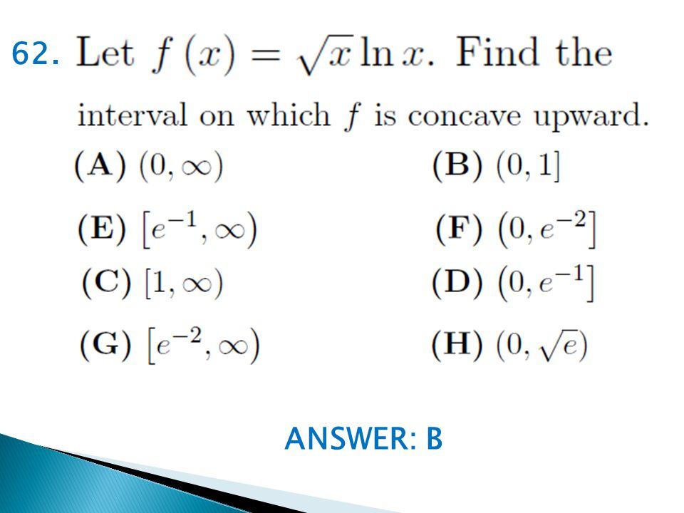 ANSWER: B 62.