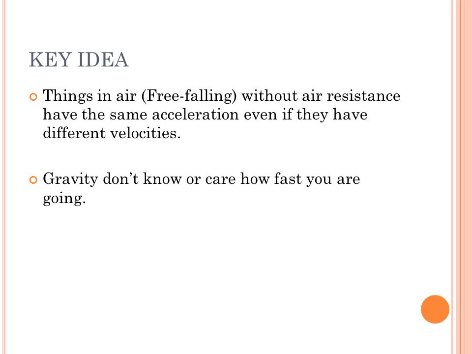 KEY IDEA Things in air (Free-falling) without air resistance have the same acceleration even if they have different velocities.