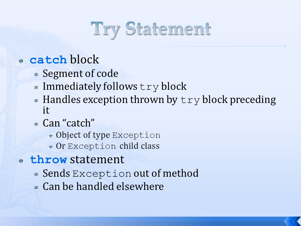 " catch block  Segment of code  Immediately follows try block  Handles exception thrown by try block preceding it  Can ""catch""  Object of type Ex"