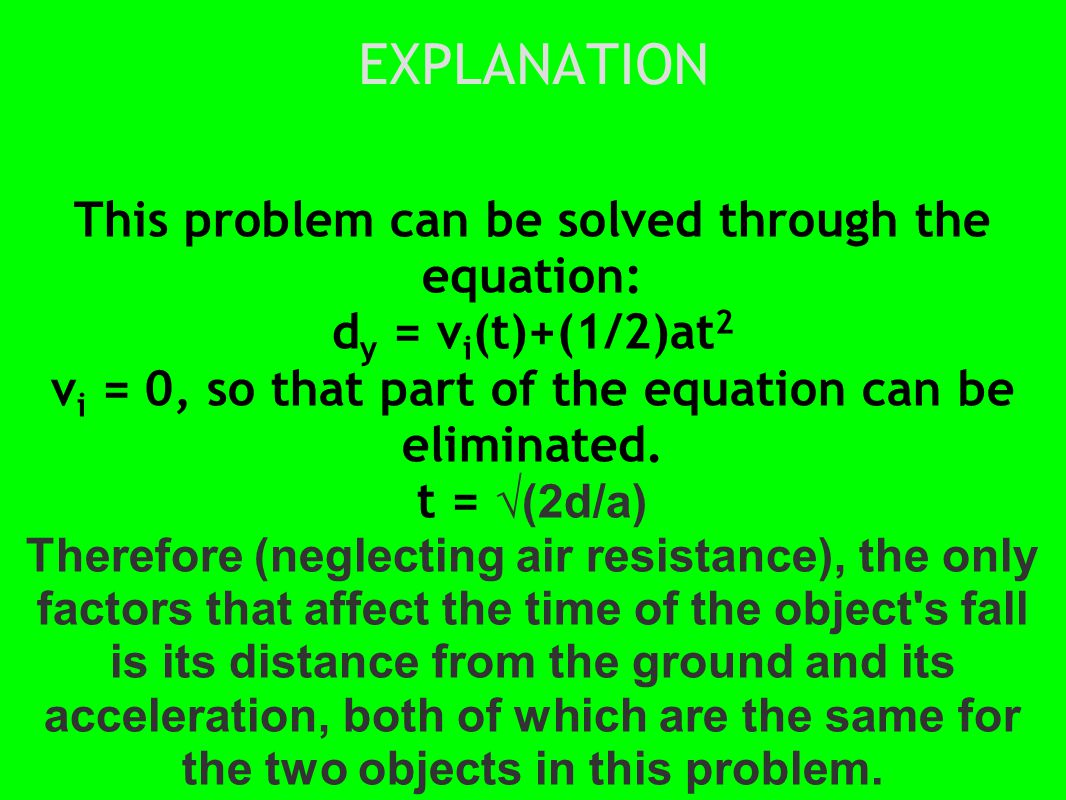 EXPLANATION This problem can be solved through the equation: d y = v i (t)+(1/2)at 2 v i = 0, so that part of the equation can be eliminated.