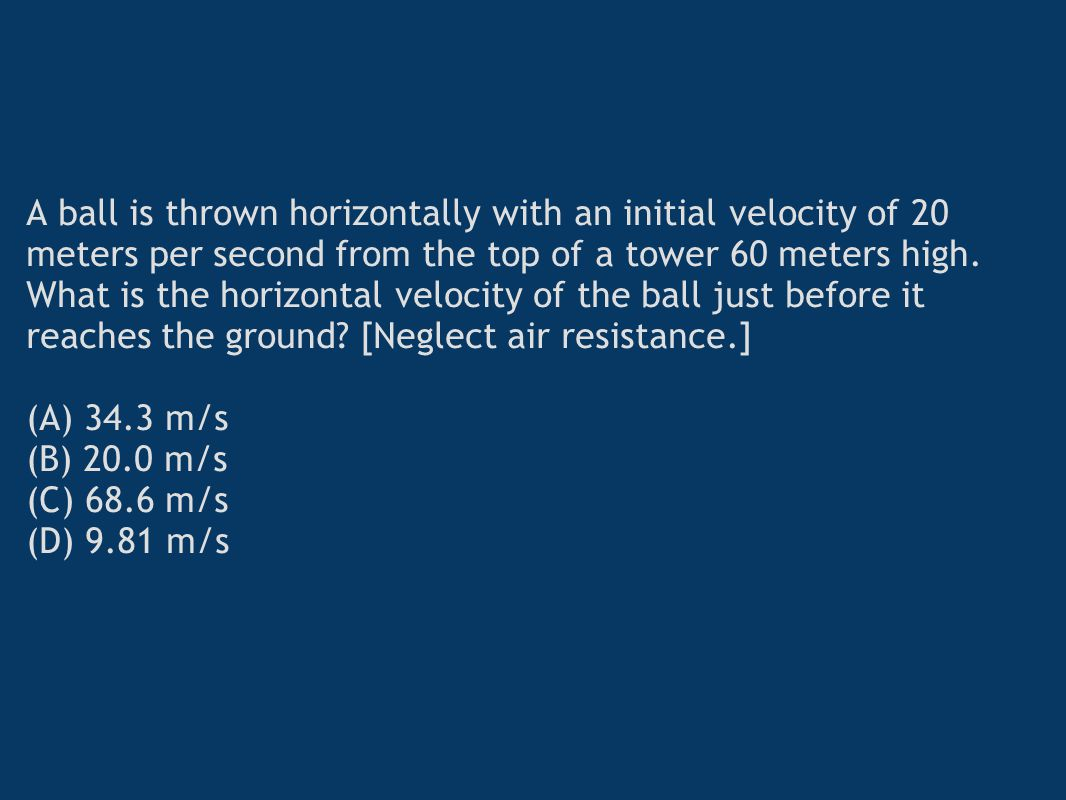 A ball is thrown horizontally with an initial velocity of 20 meters per second from the top of a tower 60 meters high.
