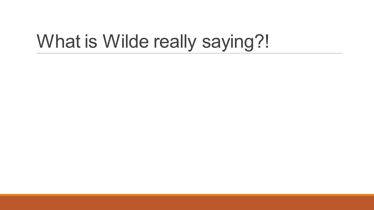 What is Wilde really saying !