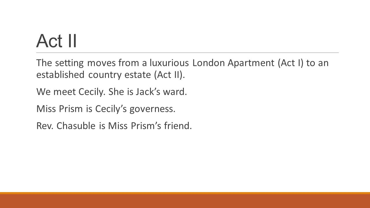 Act II The setting moves from a luxurious London Apartment (Act I) to an established country estate (Act II).