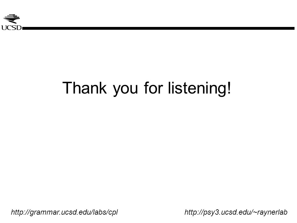 Thank you for listening! http://grammar.ucsd.edu/labs/cpl http://psy3.ucsd.edu/~raynerlab