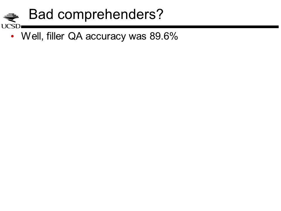 Bad comprehenders? Well, filler QA accuracy was 89.6%