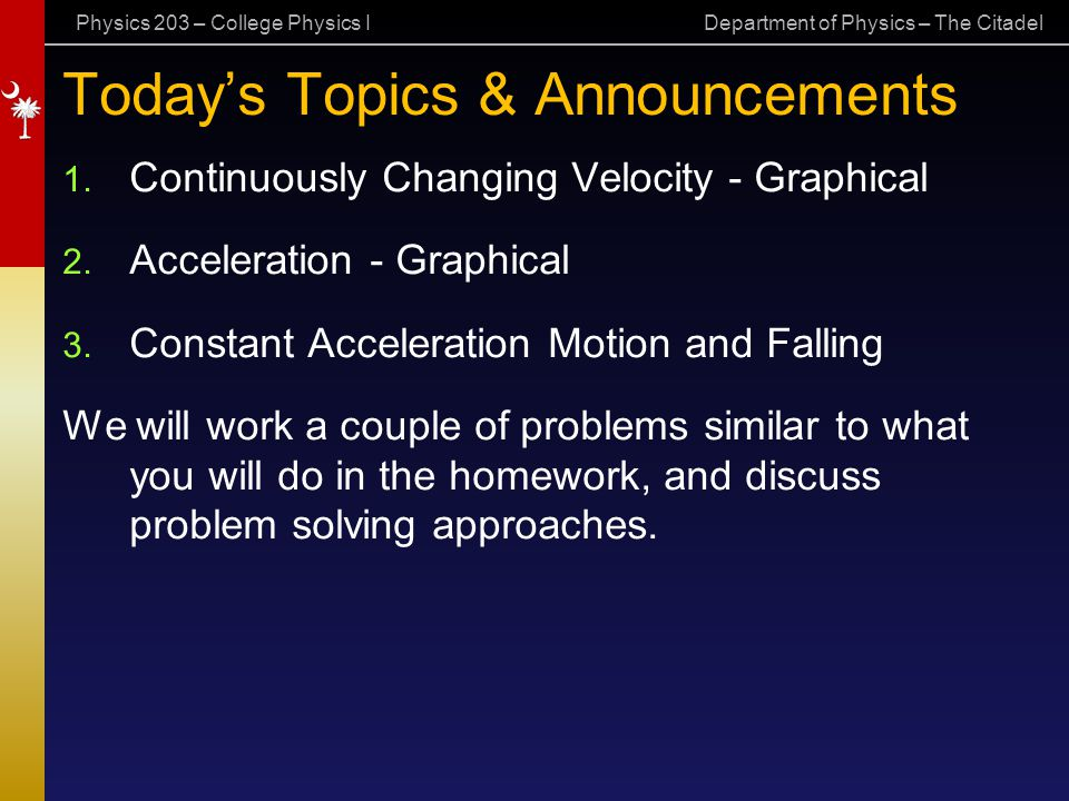 Physics 203 – College Physics I Department of Physics – The Citadel Today's Topics & Announcements 1. Continuously Changing Velocity - Graphical 2. Ac
