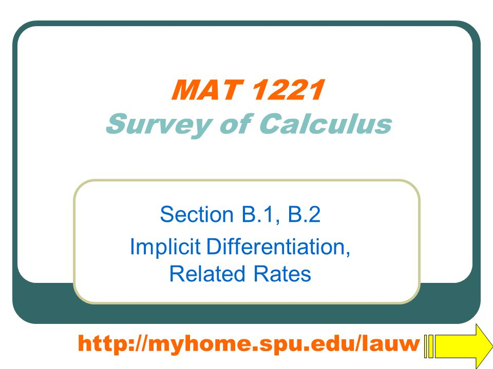 MAT 1221 Survey of Calculus Section B.1, B.2 Implicit Differentiation, Related Rates http://myhome.spu.edu/lauw