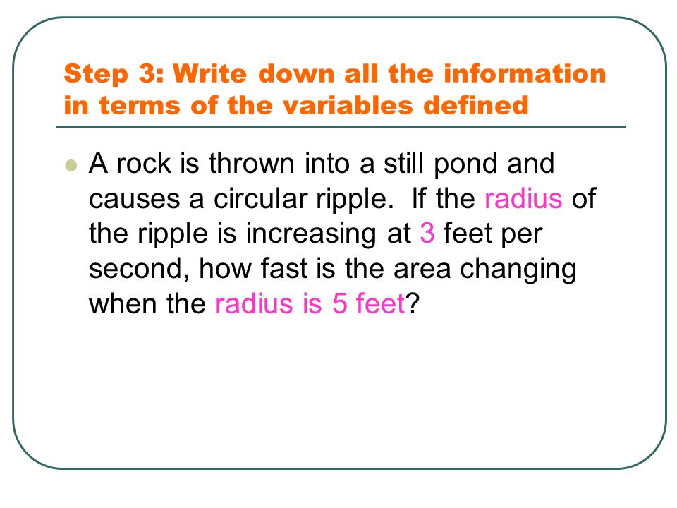 Step 3: Write down all the information in terms of the variables defined A rock is thrown into a still pond and causes a circular ripple.