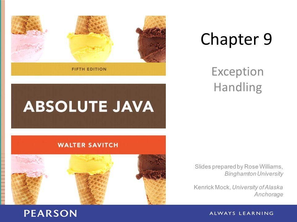 Chapter 9 Exception Handling Slides prepared by Rose Williams, Binghamton University Kenrick Mock, University of Alaska Anchorage