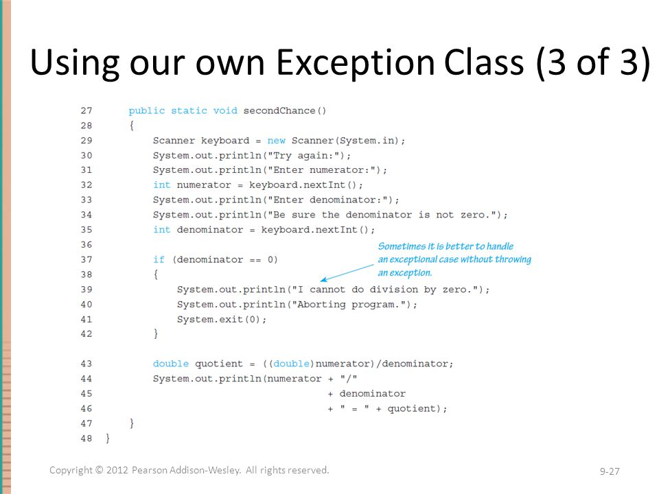 Using our own Exception Class (3 of 3) 9-27 Copyright © 2012 Pearson Addison-Wesley.