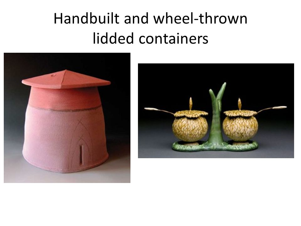 Handbuilt and wheel-thrown lidded containers