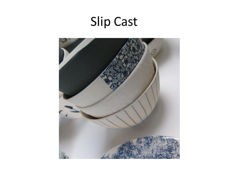 Slip Cast