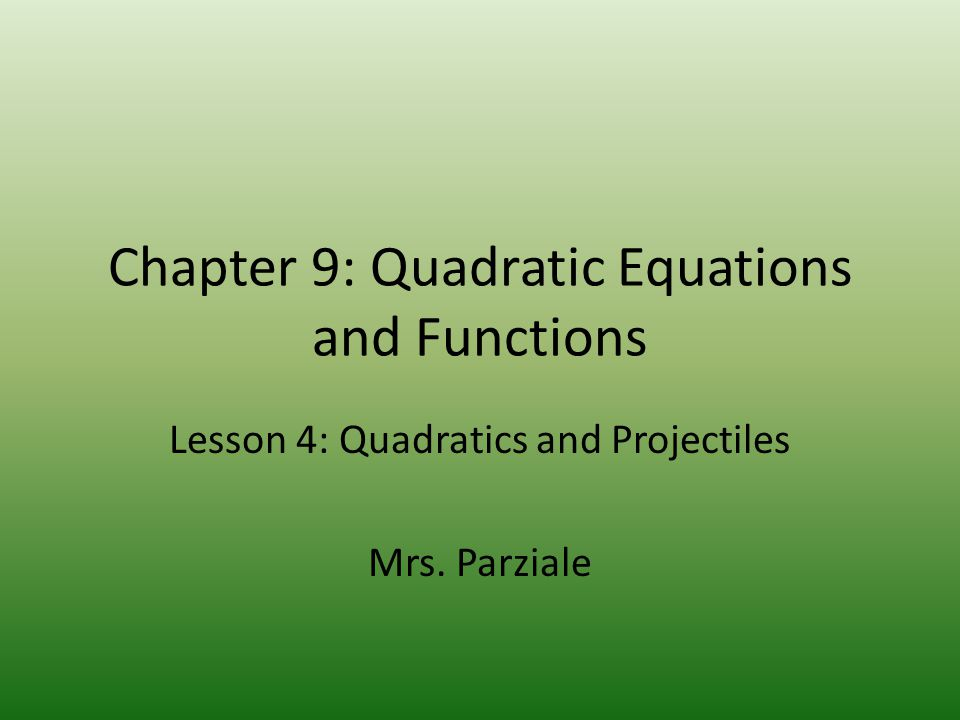 Chapter 9: Quadratic Equations and Functions Lesson 4: Quadratics and Projectiles Mrs. Parziale