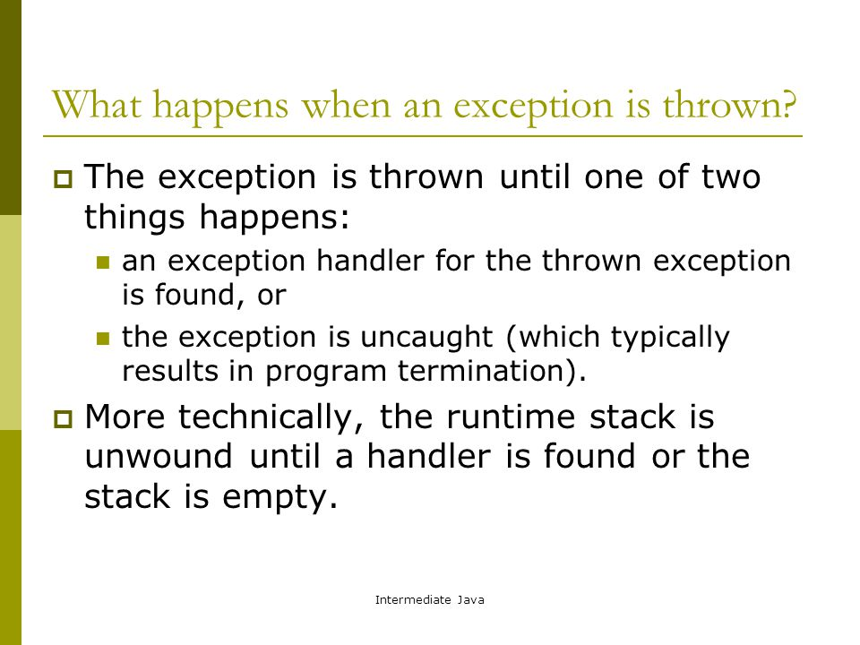 Intermediate Java What happens when an exception is thrown.