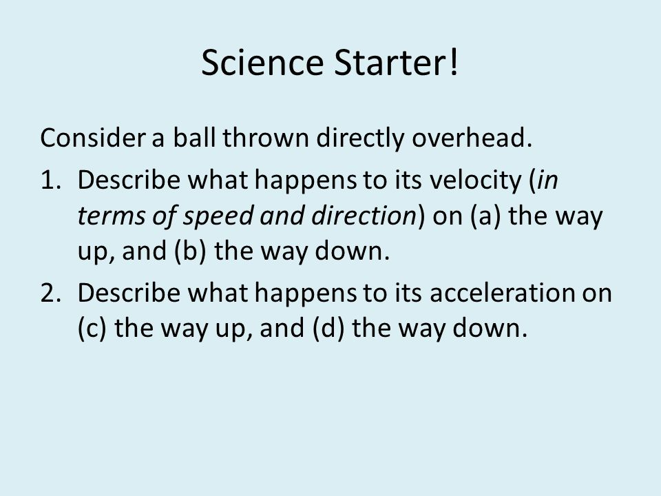 Science Starter. Consider a ball thrown directly overhead.