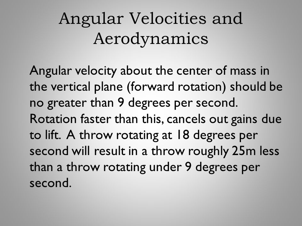 Angular Velocities and Aerodynamics Angular velocity about the center of mass in the vertical plane (forward rotation) should be no greater than 9 deg