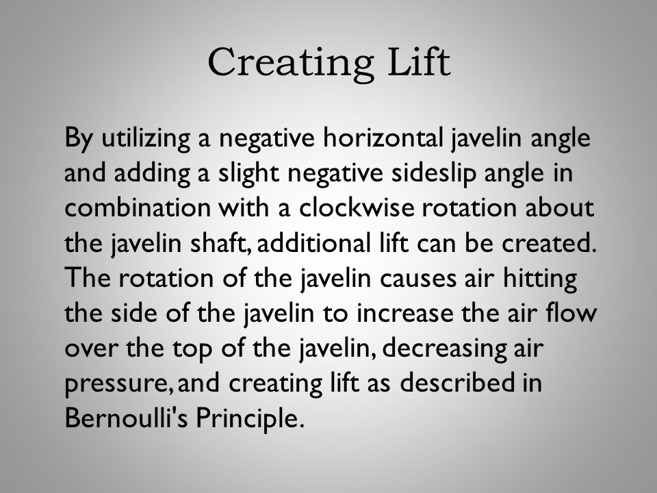Creating Lift By utilizing a negative horizontal javelin angle and adding a slight negative sideslip angle in combination with a clockwise rotation ab