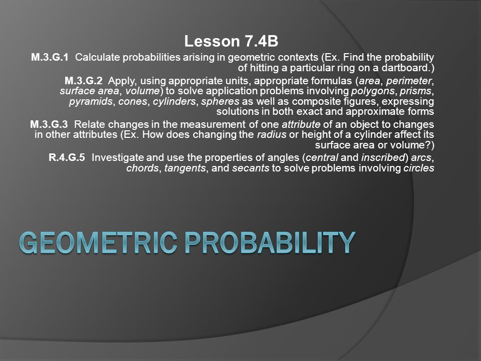 Lesson 7.4B M.3.G.1 Calculate probabilities arising in geometric contexts (Ex.