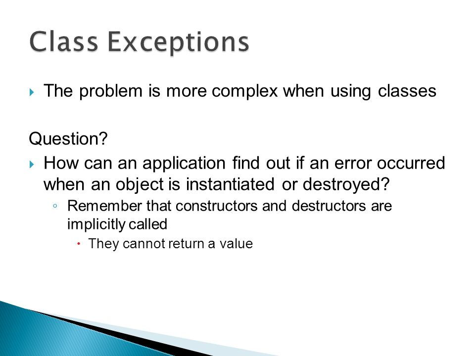  The problem is more complex when using classes Question?  How can an application find out if an error occurred when an object is instantiated or de