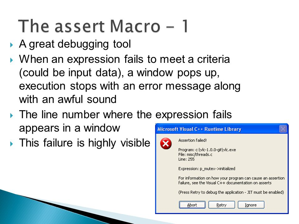  A great debugging tool  When an expression fails to meet a criteria (could be input data), a window pops up, execution stops with an error message along with an awful sound  The line number where the expression fails appears in a window  This failure is highly visible
