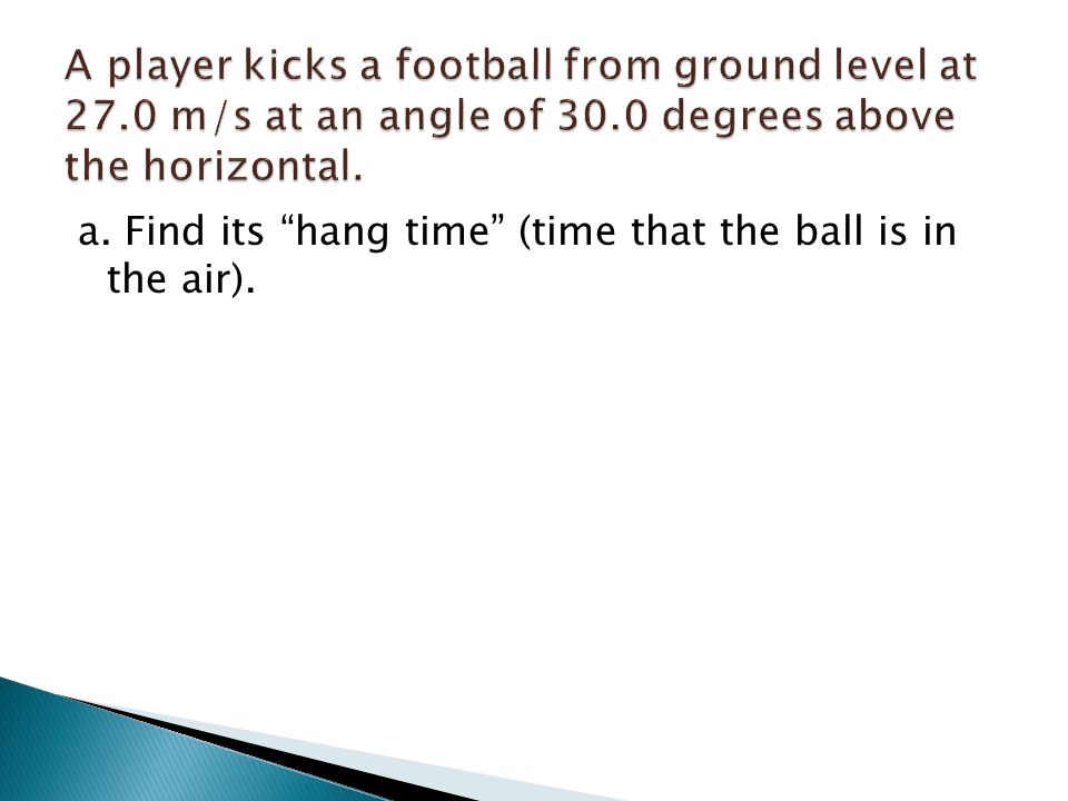 "a. Find its ""hang time"" (time that the ball is in the air)."