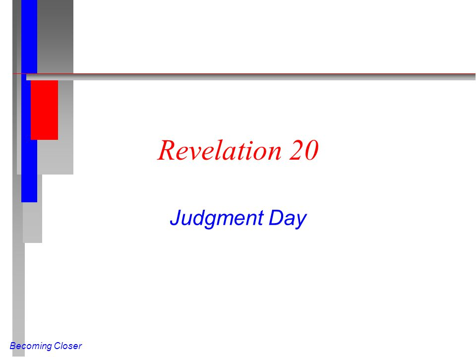 Becoming Closer Revelation 20 Judgment Day