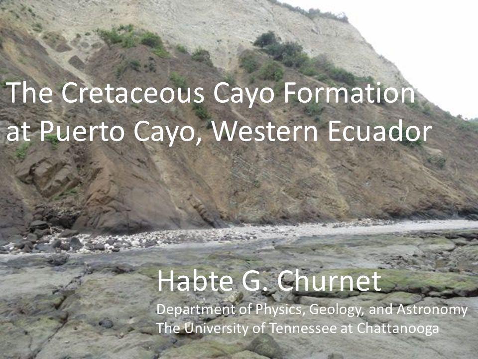 The Cretaceous Cayo Formation at Puerto Cayo, Western Ecuador Habte G.