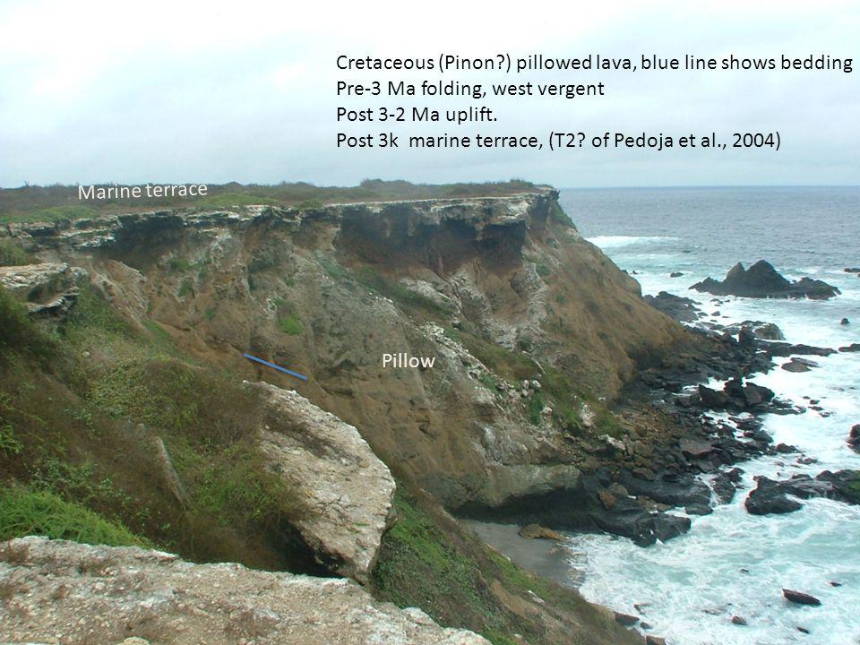 Marine terrace Pillow Cretaceous (Pinon ) pillowed lava, blue line shows bedding Pre-3 Ma folding, west vergent Post 3-2 Ma uplift.