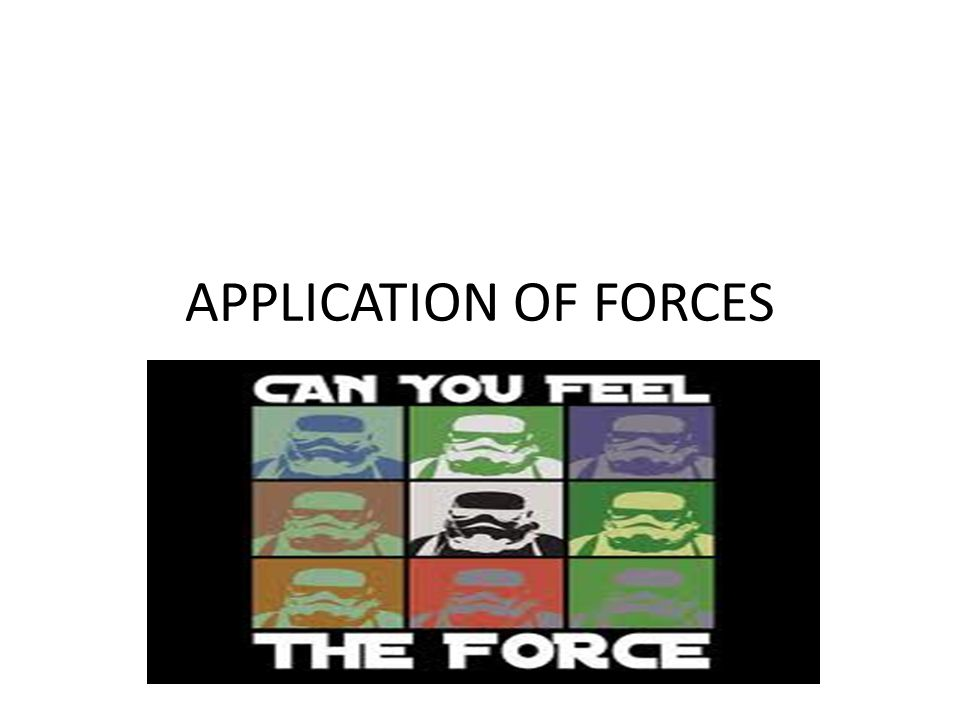 APPLICATION OF FORCES