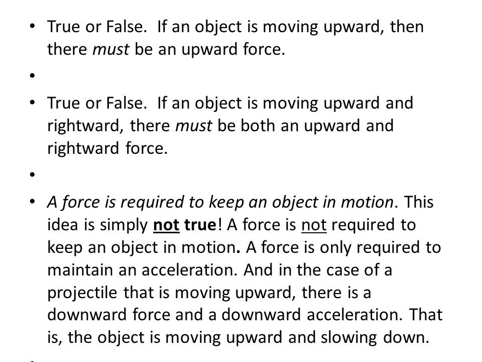 True or False. If an object is moving upward, then there must be an upward force.