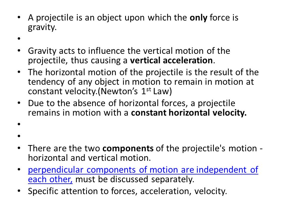 A projectile is an object upon which the only force is gravity.