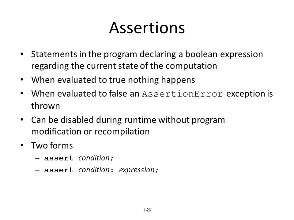 1-26 Assertions Statements in the program declaring a boolean expression regarding the current state of the computation When evaluated to true nothing