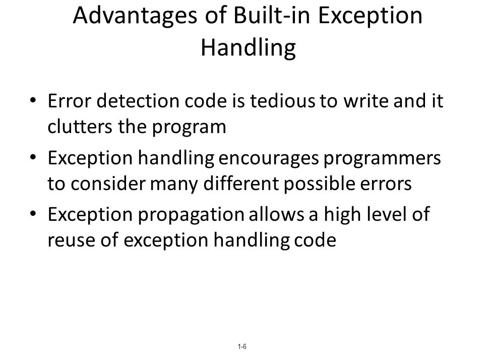 1-17 Exception Handling in Java Based on that of C++, but more in line with OOP philosophy All exceptions are objects of classes that are descendants of the Throwable class