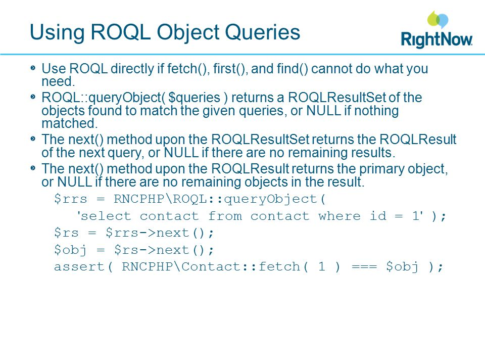 Using ROQL Object Queries Use ROQL directly if fetch(), first(), and find() cannot do what you need.