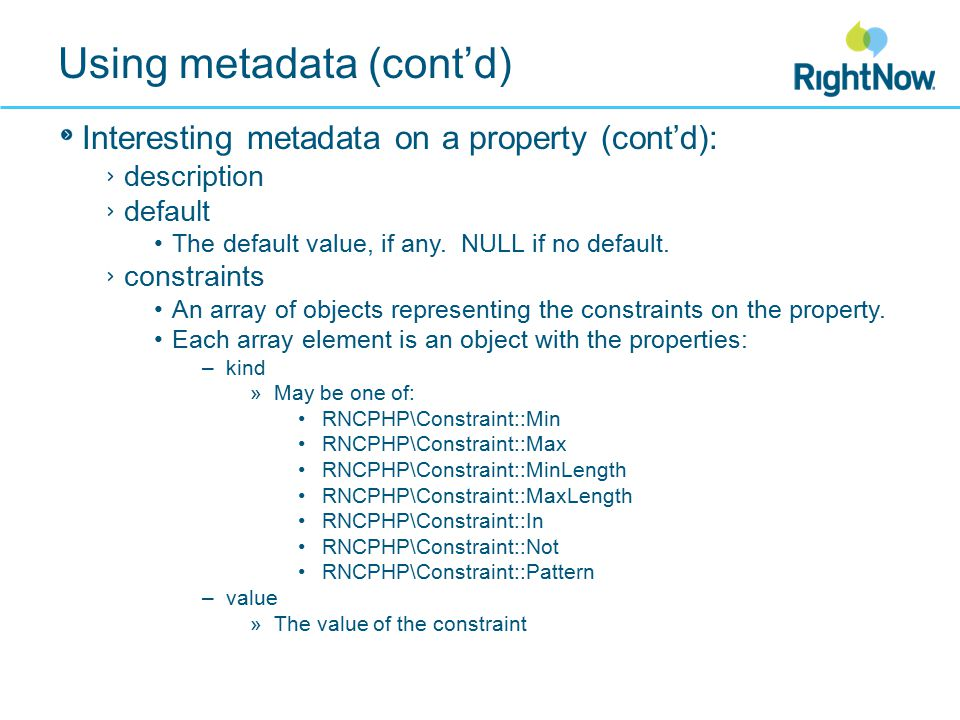Using metadata (cont'd) Interesting metadata on a property (cont'd): description default The default value, if any.