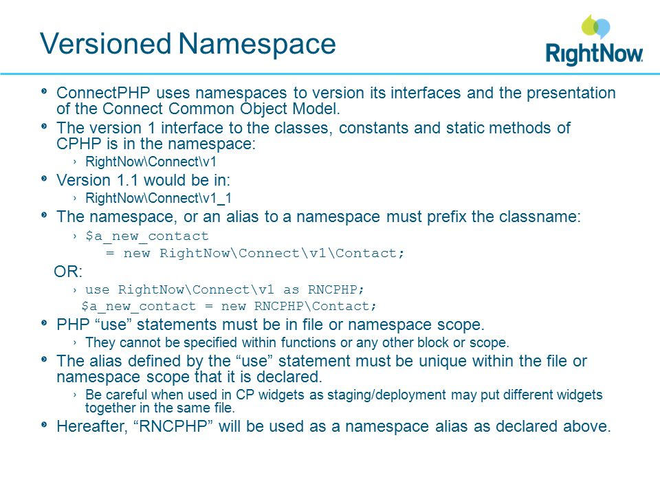 Versioned Namespace ConnectPHP uses namespaces to version its interfaces and the presentation of the Connect Common Object Model.
