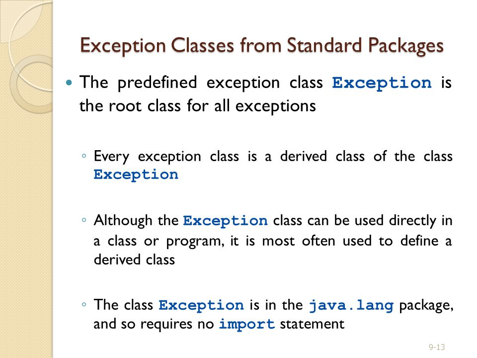 Exception Classes from Standard Packages The predefined exception class Exception is the root class for all exceptions ◦ Every exception class is a de