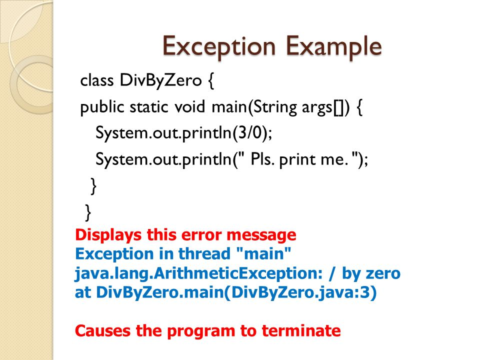 Exception Example class DivByZero { public static void main(String args[]) { System.out.println(3/0); System.out.println(