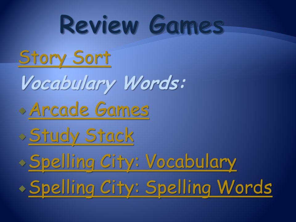 Story Sort Story Sort VocabularyWords Vocabulary Words:  Arcade Games Arcade Games Arcade Games  Study Stack Study Stack Study Stack  Spelling City