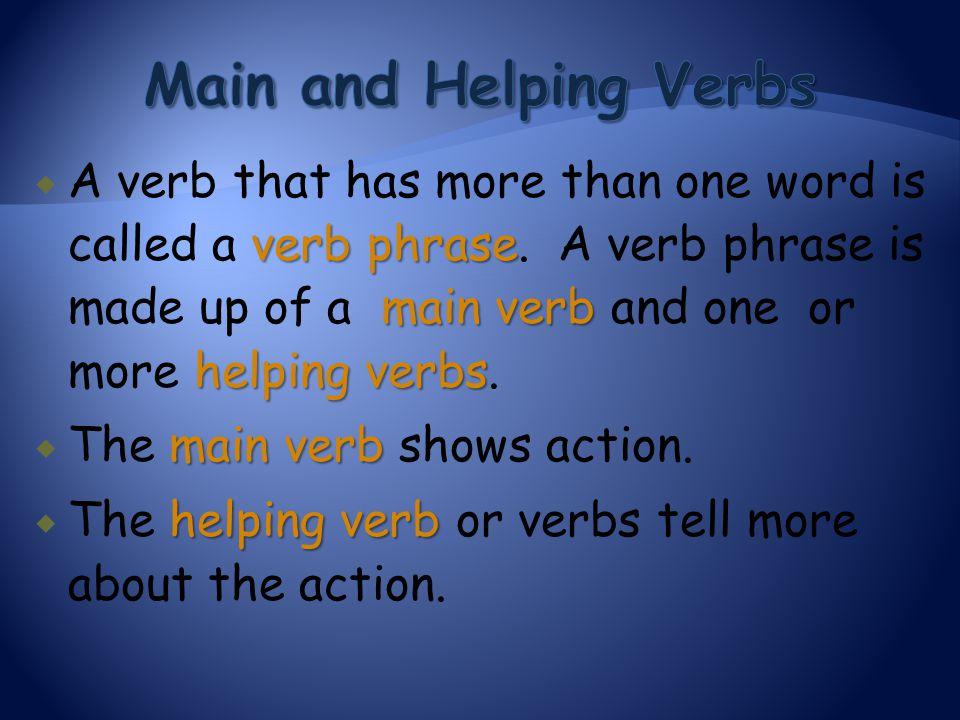 verb phrase main verb helping verbs  A verb that has more than one word is called a verb phrase. A verb phrase is made up of a main verb and one or m