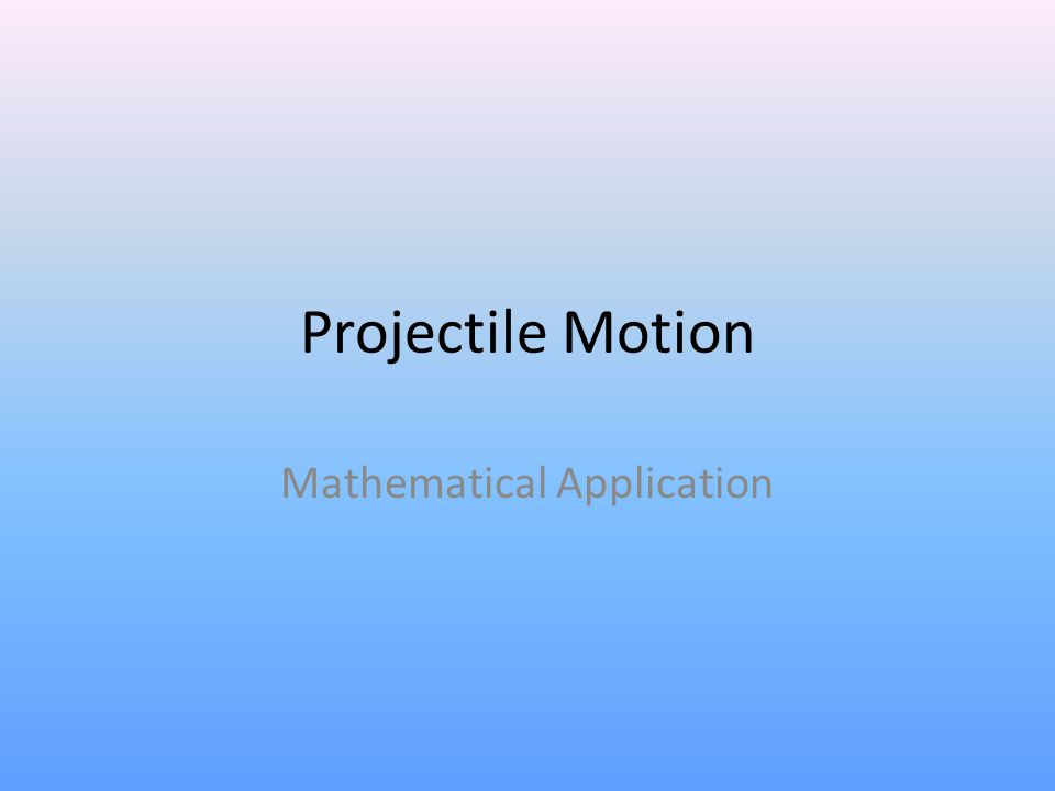 Projectile Motion Mathematical Application