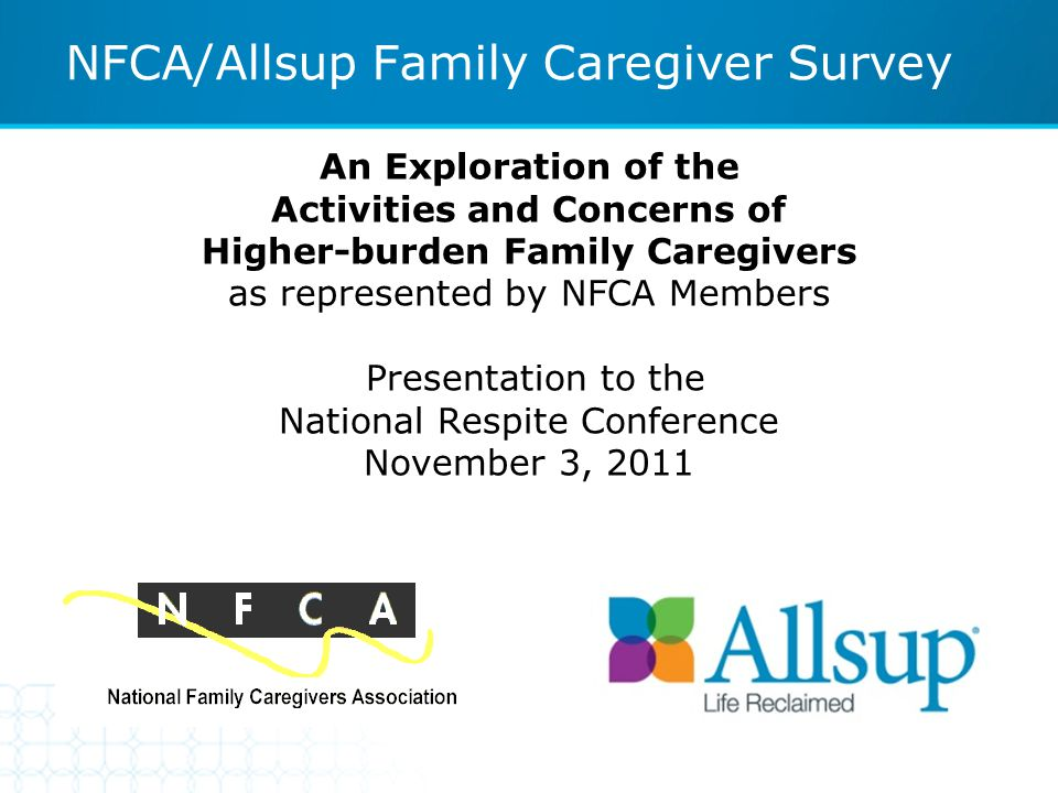 An Exploration of the Activities and Concerns of Higher-burden Family Caregivers as represented by NFCA Members Presentation to the National Respite C