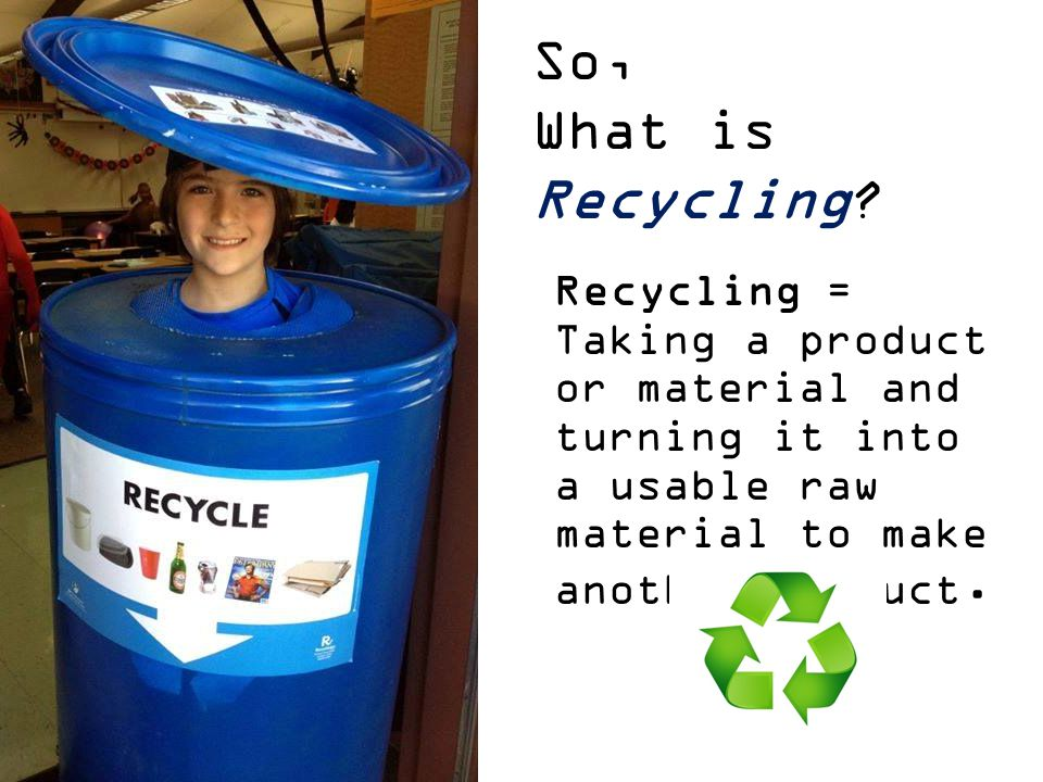So, What is Recycling.
