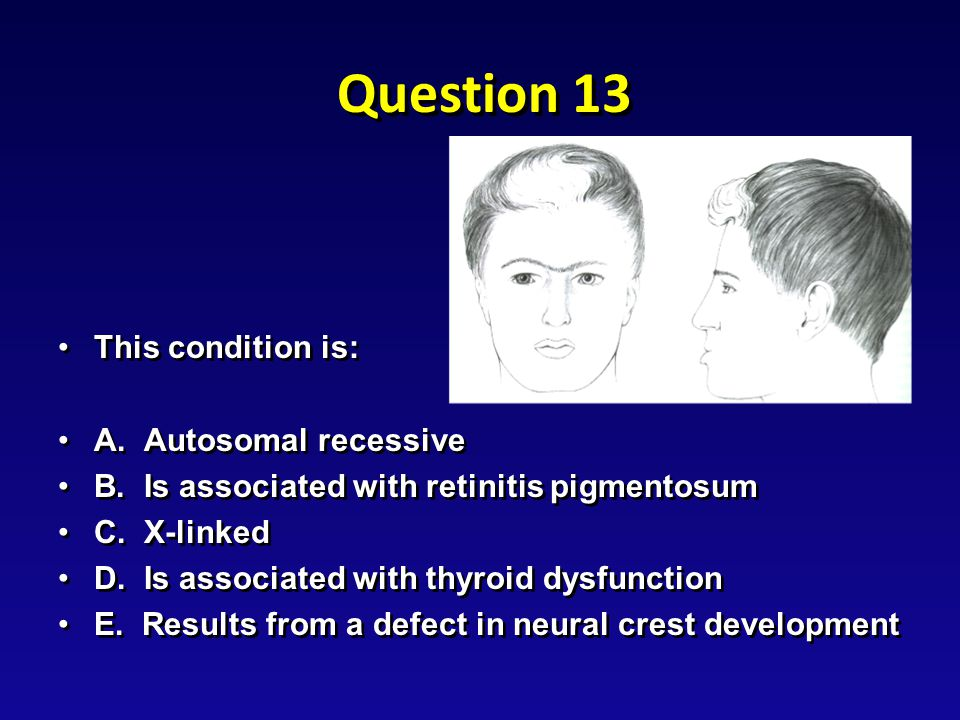 Question 13 This condition is:This condition is: A.
