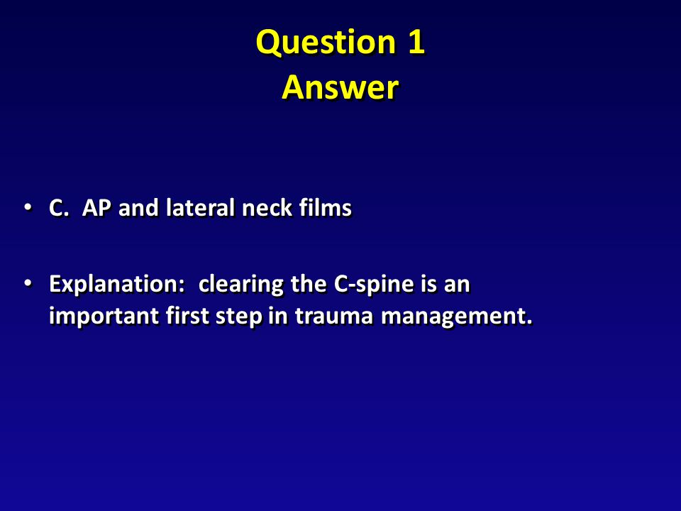 Question 1 Answer C. AP and lateral neck films C.