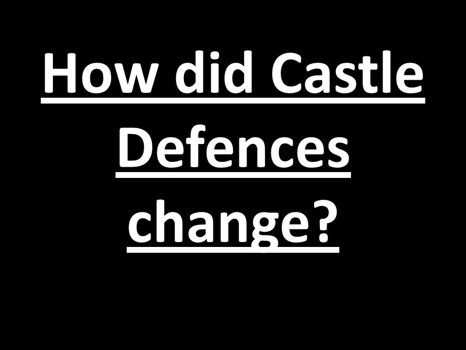 How did castle defences change? Castles were often built near rivers. Why do you think this was?