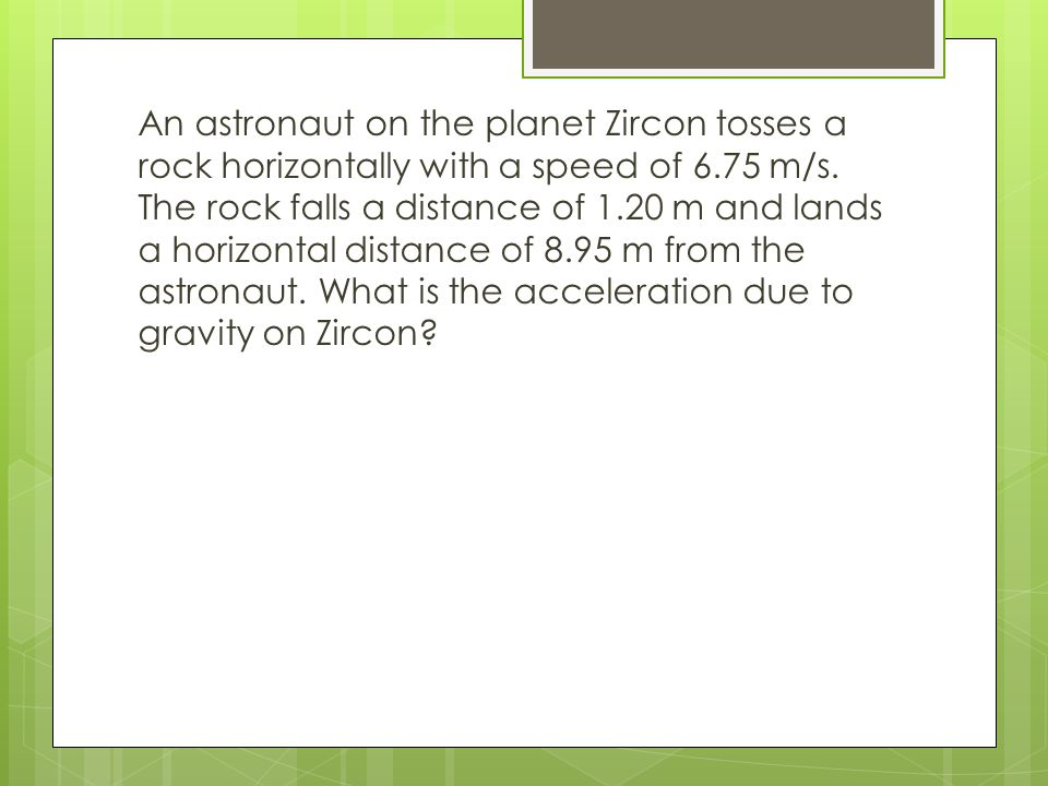 An astronaut on the planet Zircon tosses a rock horizontally with a speed of 6.75 m/s.