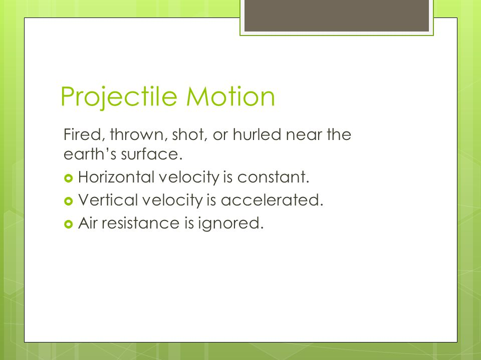 Projectile Motion Fired, thrown, shot, or hurled near the earth's surface.